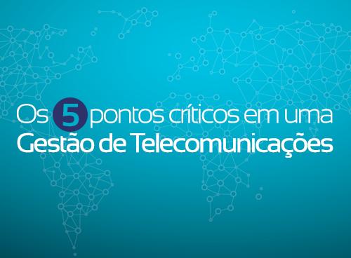 Os 5 pontos críticos em uma Gestão de Telecomunicações
