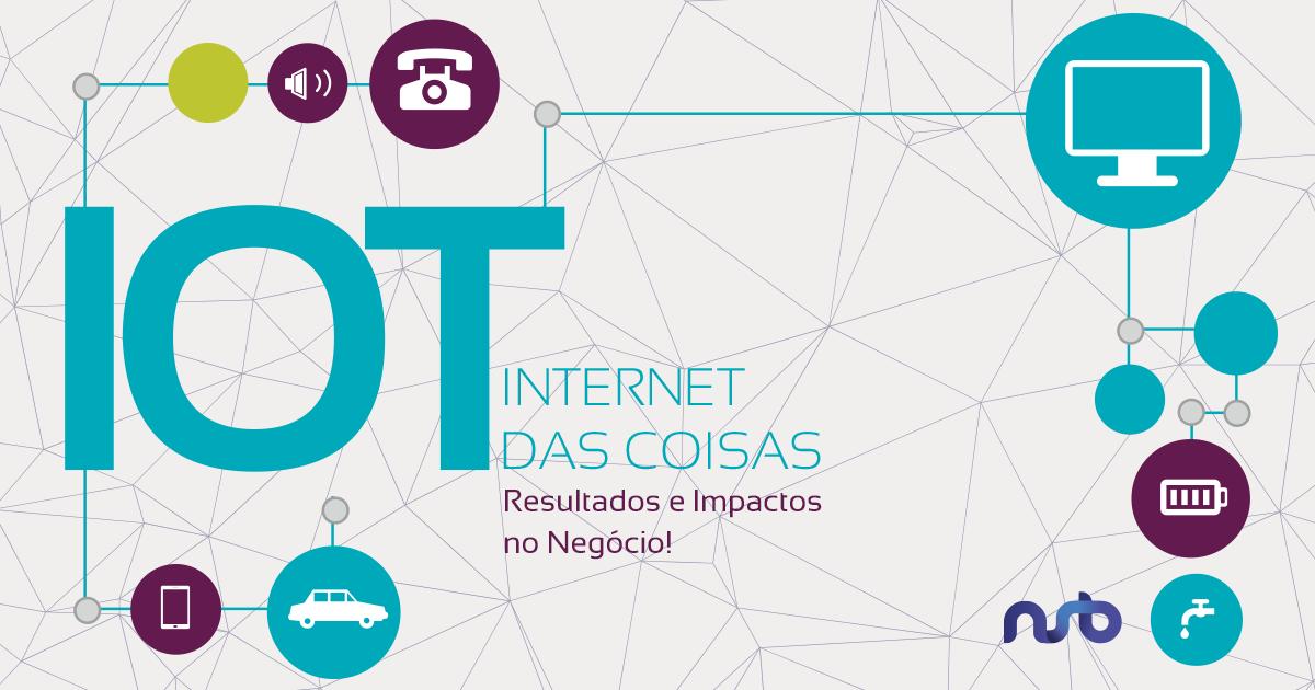 IoT - Resultados e Impactos no Negócio!