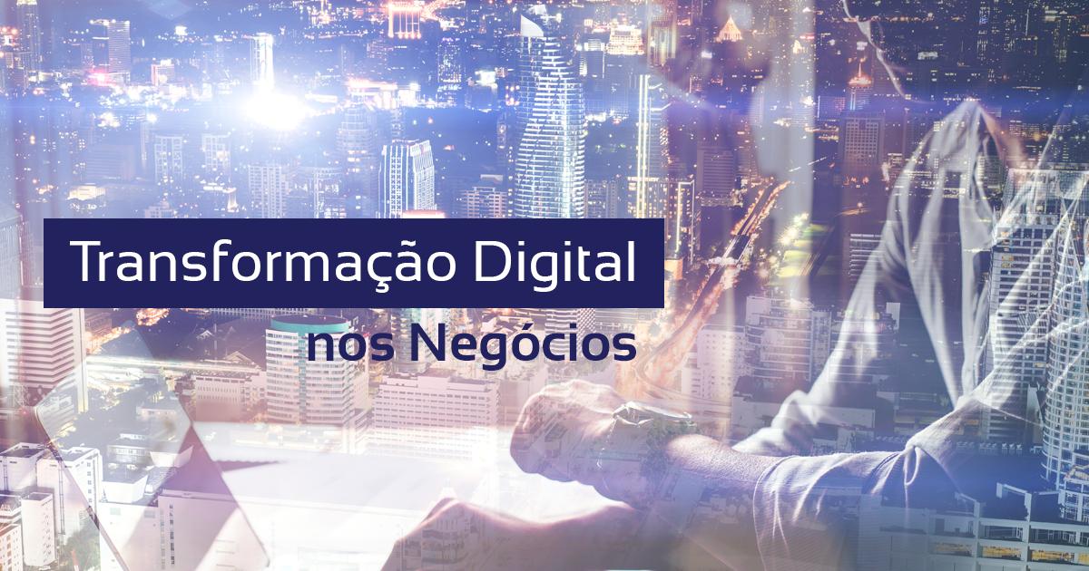 Transformação Digital nos Negócios