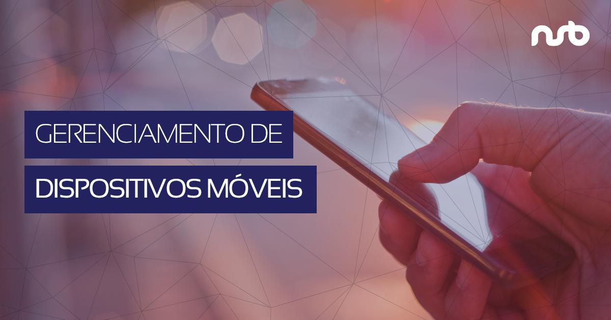Como funciona a solução que vai me ajudar no gerenciamento dos dispositivos móveis da minha empresa?