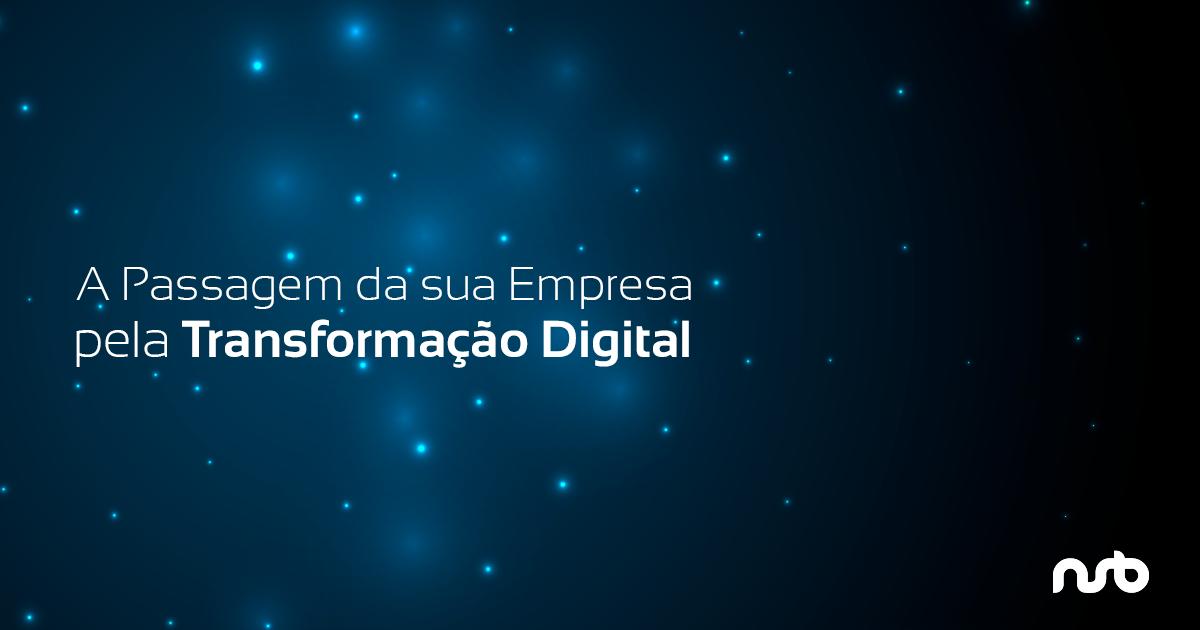 A Passagem da sua Empresa pela Transformação Digital