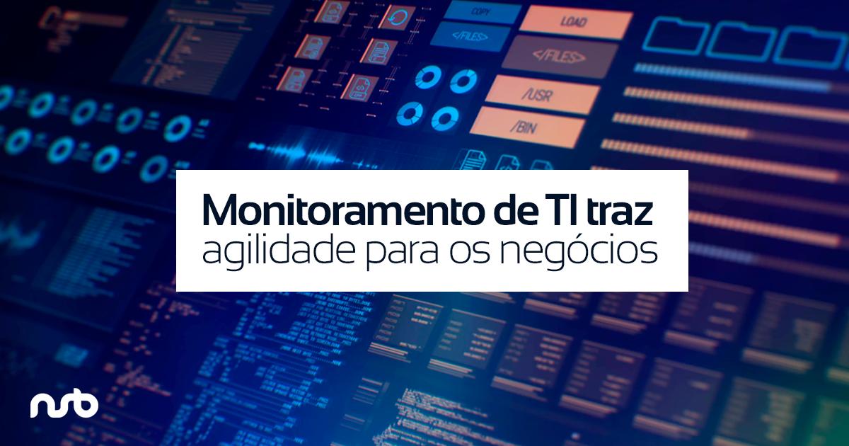 Monitoramento de TI traz agilidade para os negócios